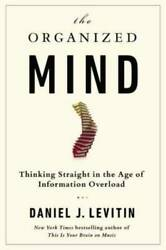 The Organized Mind: Thinking Straight in the Age of Information Overload GOOD