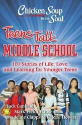 Chicken Soup for the Soul: Teens Talk Middle School: 101 Stories of Life GOOD