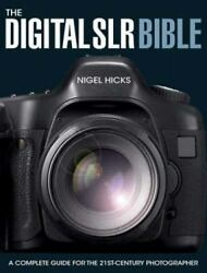 The Digital Slr Bible A Complete Guide For The 21st-century Photographer By...