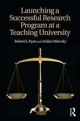 Launching A Successful Research Program At A Teaching University By Robert S....
