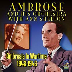 Ambrose And His Orchestra With Anne Shelton - Ambrosia In Wartime - Cd