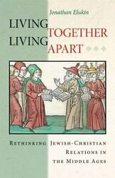 Living Together, Living Apart Rethinking Jewish-christian Relations In T - Good