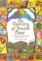 The Tapestry of Jewish Time: A Spiritual Guide to Holidays and Life Cycle GOOD