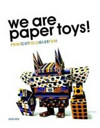 We Are Paper Toys Print-cut-fold-glue-fun - Paperback By Bou, Louis - Good