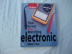 How To Test Almost Everything Electronicpaperback By Horn Delton 3rd Ed