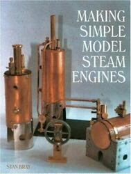 Making Simple Model Steam Engines By Stan Bray 2005, Hardcover
