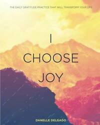 I Choose Joy The Daily Gratitude Practice That Will Transform Your Life - Good