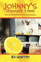 Johnnyand039s Lemonade Stand How You Can Start-up Your Own Business - Good