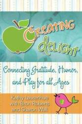 Creating Delight Connecting Gratitude, Humor, And Play For All Ages - Very Good
