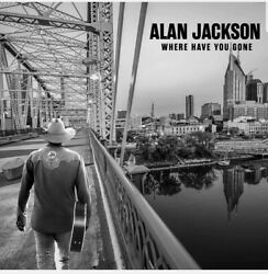 Where Have You Gone by Alan Jackson Brand New CD