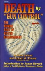 Death By Gun Control The Human Cost Of Victim Disarmament - Paperback - Good