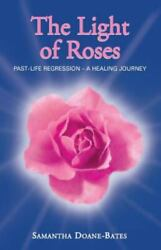 The Light Of Roses Past-life Regression - A Healing Journey By Samantha Doane-