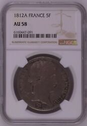 Ngc Au58 France 1812 A French Empire Napoleon Emperor Silver Coin 5f 5 Francs