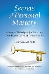 Secrets Of Personal Mastery - Paperback By L. Michael Hall - Good
