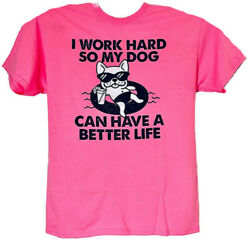 I Work Hard So My Dog Can Have a Better Life Adult Neon Pink T shirt NWT $21.96