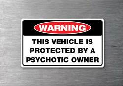 Protected By Psychotic Owner Sticker Quality 7 Yr Water And Fade Proof Funny Car