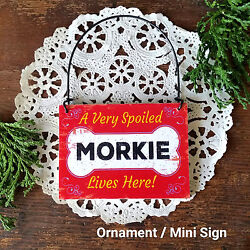 Wood Dog Ornament Mini Sign * A SPOILED MORKIE Lives Here Gift USA New All Breed