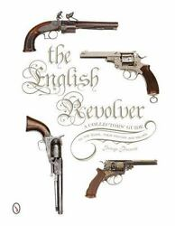 Book - The English Revolver A Collector's Guide To The Guns, History And Values