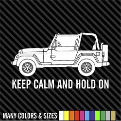 Jeep Keep Calm And Hold On Funny Vinyl Sticker Decal 4x4 Off Road Jeep Cj Tj