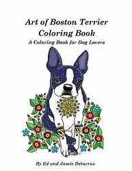 Art of Boston Terrier Coloring Book : A Coloring Book for Dog Lovers Paperba...
