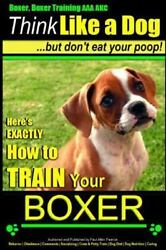 Boxer Boxer Training AAA Akc Think Like a Dog but Don't Eat Your Poop! : Box...