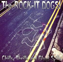 Rock-it Dogs - Chills Thrills And Blood Spills