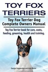 Toy Fox Terriers. Toy Fox Terrier Dog Complete Owners Manual. Toy Fox Terrier...
