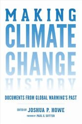 Making Climate Change History : Documents from Global Warming's Past, Hardcov...