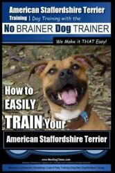 American Staffordshire Terrier Training : How to Easily Train Your American S...