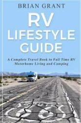 Rv Lifestyle Guide A Complete Travel Book To Full Time Rv Motorhome Living ...