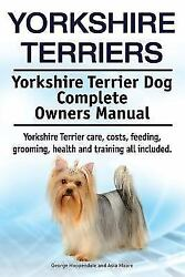 Yorkshire Terriers. Yorkshire Terrier Dog Complete Owners Manual. Yorkshire T...