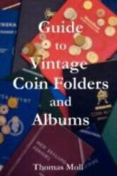 Guide To Vintage Coin Folders And Albums Paperback By Moll Thomas Brand Ne...
