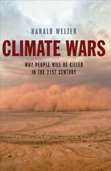Climate Wars : What People Will Be Killed for in the Twenty-First Century, Ha...