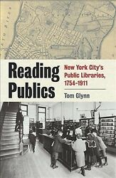 Reading Publics : New York City's Public Libraries, 1754-1911, Hardcover by G...