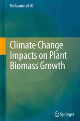 Climate Change Impacts on Plant Biomass Growth, Hardcover by Ali, Mohammad, L...