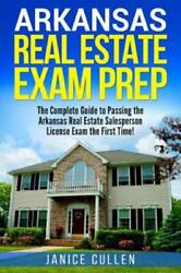 Arkansas Real Estate Exam Prep The Complete Guide To Passing The Arkansas R...