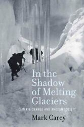 In the Shadow of Melting Glaciers : Climate Change and Andean Society Paperb...