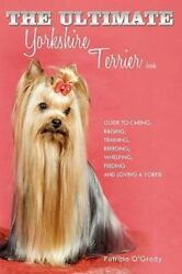 Ultimate Yorkshire Terrier Book : Guide to Caring Raising Training Breedin...
