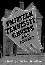 Thirteen Tennessee Ghosts And Jeffrey, Hardcover By Windham, Kathryn Tucker ...