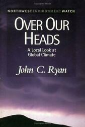 Over Our Heads : A Local Look at Global Climate