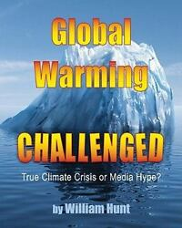 Global Warming, Challenged : True Climate Crisis or Media Hype? by Hunt, William