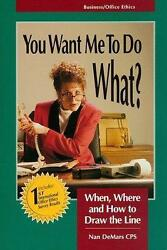 You Want Me to Do What? : When Where and How to Draw the Line by de Mars Nan