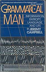 Grammatical Man : Information Entropy Language and Life Jeremy Campbell