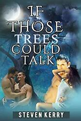If Those Trees Could Talk by Kerry Steven