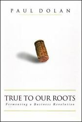 True To Our Roots Fermenting A Business Revolution Hardcover Paul Dolan