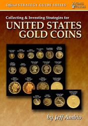 Collecting And Investing Strategies For U.s. Gold Coins 1795-1933 Guide And Photos