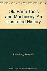 Old Farm Tools And Machinery An Illustrated History Hardcover Percy Blandford
