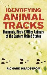 Identifying Animal Tracks : Mammals Birds and Other Animals of the Eastern Unit