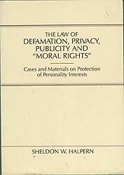 Law of Defamation, Privacy, Publicity and Moral Rights : Cases and Materials on