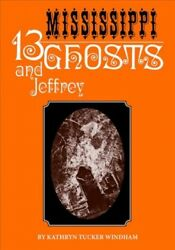 Thirteen Mississippi Ghosts And Jeffrey, Hardcover By Windham, Kathryn Tucker...
